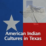 Texas History Natural Texas and its People American Indian Cultures in Texas