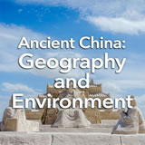 Social Studies Middle School Ancient China: Geography and Environment