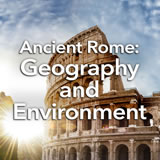 Social Studies Middle School Ancient Rome: Geography and Environment