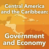 World Cultures Central America Central America and the Caribbean: Government and Economy