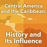 World Cultures Central America Central America and the Caribbean: History and Its Influence