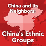 World Cultures East Asia China and Its Neighbors: China's Ethnic Groups