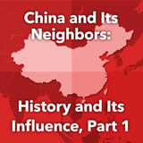 World Cultures East Asia China and Its Neighbors: History and Its Influence, Part 1