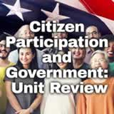 Civics Citizen Participation and Government Citizen Participation and Government: Unit Review