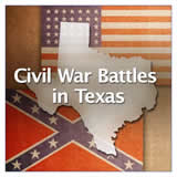 Texas History Civil War and Reconstruction Civil War Battles in Texas