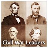 US History The Civil War Civil War Leaders