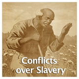 US History The Civil War Conflicts over Slavery