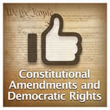US History The U.S. Constitution Constitutional Amendments and Democratic Rights