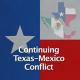 Texas History Revolution and the Texas Republic Continuing Texas-Mexico Conflict
