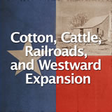 Texas History Cotton, Cattle, Railroads, and Westward Expansion
