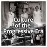 US History (11th) Progressive Era Culture of the Progressive Era