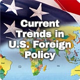 Civics The United States and World Affairs Current Trends in U.S. Foreign Policy