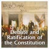 US History The U.S. Constitution Debate and Ratification of the Constitution