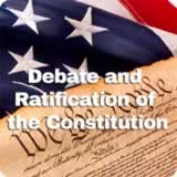 Civics Foundations of American Government Debate and Ratification of the Constitution