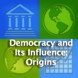 World Cultures Government and Economics Democracy and Its Influence: Origins