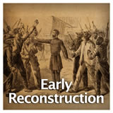 US History Reconstruction Era and the Western Frontier Early Reconstruction