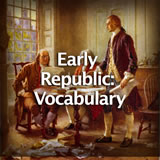 US History Early Republic: Vocabulary