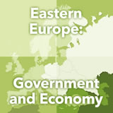 World Cultures Europe Eastern Europe: Government and Economy