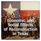 Texas History Civil War and Reconstruction Economic and Social Effects of Reconstruction in Texas
