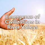 Social Studies Middle School Emergence of Civilizations in River Valleys