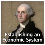 US History The Early Republic Establishing an Economic System
