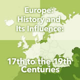 World Cultures Europe Europe: History and Its Influence: 17th to the 19th Centuries