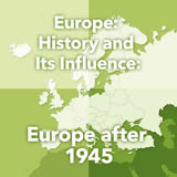 World Cultures Europe Europe: History and Its Influence: Europe after 1945