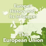 World Cultures Europe Europe: History and Its Influence: The European Union