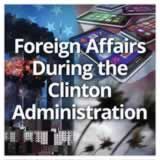 US History (11th) Contemporary America Foreign Affairs During the Clinton Administration