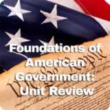 Civics Foundations of American Government Foundations of American Government: Unit Review