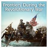 US History The Revolutionary Era Frontiers During the Revolutionary War