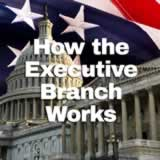 Civics The Federal Government How the Executive Branch Works