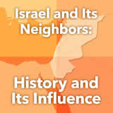 World Cultures North Africa and the Middle East Israel and Its Neighbors: History and Its Influence