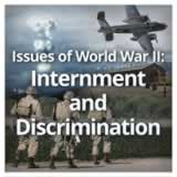 US History (11th) The United States and World War II Issues of World War II: Internment and Discrimination