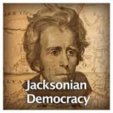 US History Age of Jackson and Westward Expansion Jacksonian Democracy
