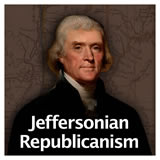US History The Early Republic Jeffersonian Republicanism