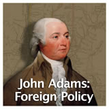 US History The Early Republic John Adams: Foreign Policy (The XYZ Affair)