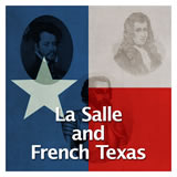 Texas History Age of Contact La Salle and French Texas