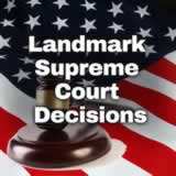 Civics The Judicial Branch: Justice and the Law Landmark Supreme Court Decisions