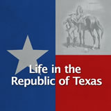 Texas History Revolution and the Texas Republic Life in the Republic of Texas