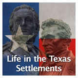 Texas History The Spanish and Mexican Eras Life in the Texas Settlements