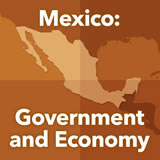 World Cultures North America Mexico: Government and Economy