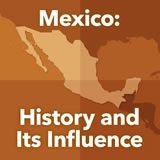 World Cultures North America Mexico: History and Its Influence