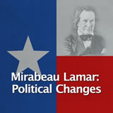 Texas History Revolution and the Texas Republic Mirabeau Lamar: Political Changes