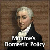 US History The Early Republic Monroe's Domestic Policy