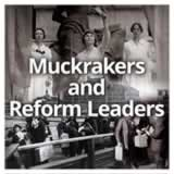 US History (11th) Progressive Era Muckrakers and Reform Leaders