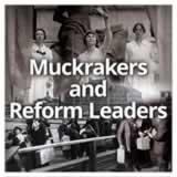 US History (11th) Progressive Era Muckrakers and Reform Leaders
