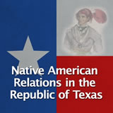 Texas History Revolution and the Texas Republic Native American Relations in the Republic of Texas
