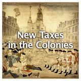 US History The Revolutionary Era New Taxes in the Colonies
