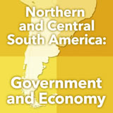 World Cultures South America Northern and Central South America: Government and Economy